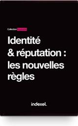 Identité & réputation : <br>Les nouvelles règles